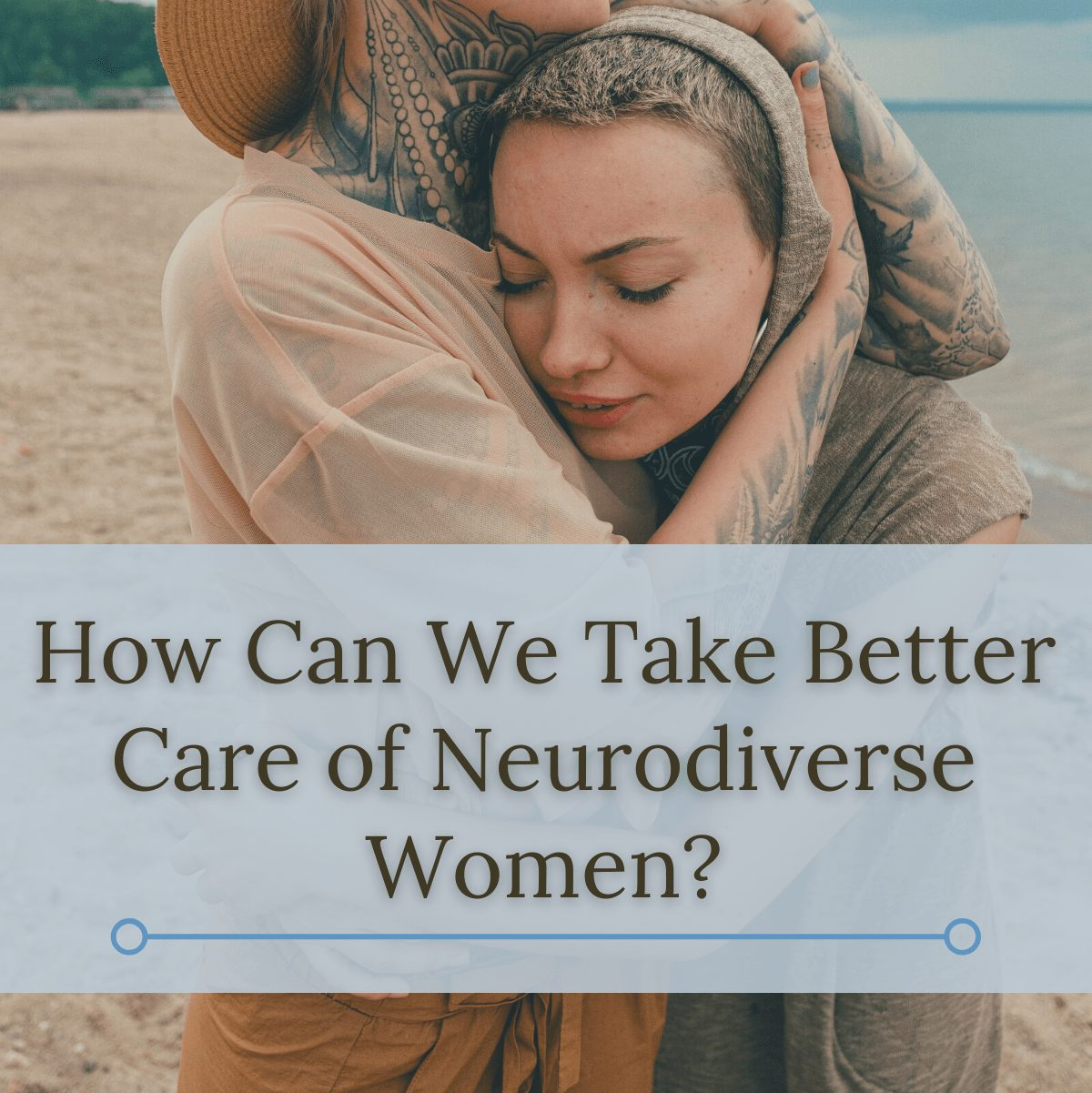 How Can We Take Better Care of Neurodiverse Women